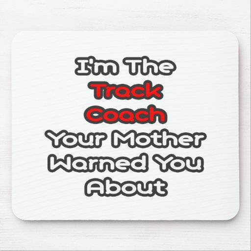 Track Coach...Mother Warned You About Mousepads