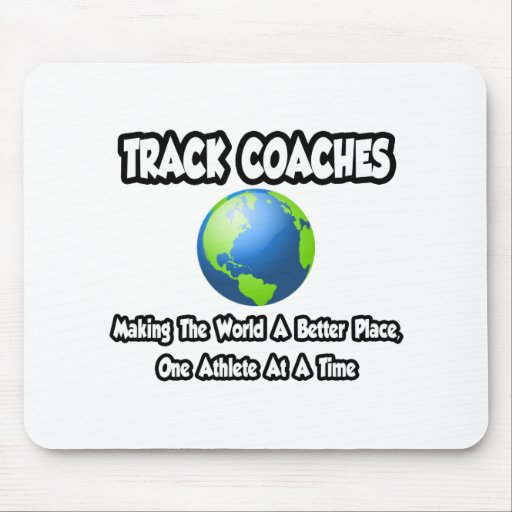 Track Coaches...Making the World a Better Place Mouse Pad