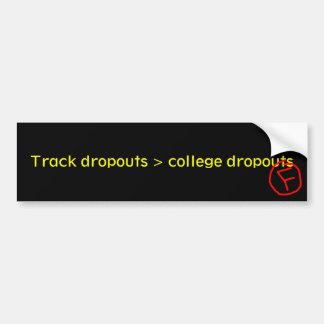 Track dropouts > college dropouts car bumper sticker