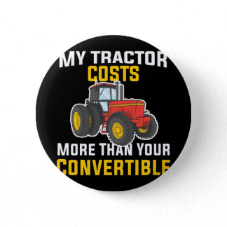 Tractor Costs More Than Convertible Farmer Life Button