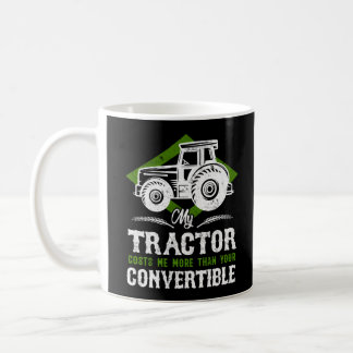 Tractor Costs More Than Convertible Farmer Life Coffee Mug