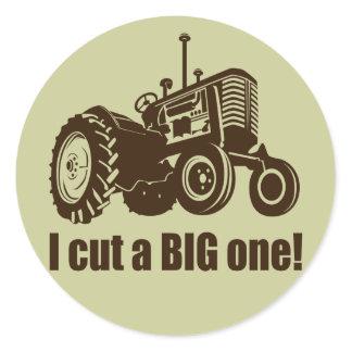 Tractor  I Cut A Big One Classic Round Sticker