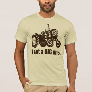 Tractor  I Cut A Big One T-Shirt