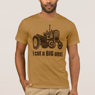 Tractor  I Cut A Big One T-Shirt