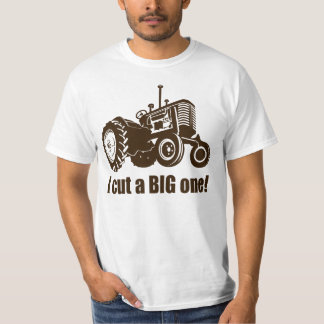 Tractor  I Cut A Big One T Shirt