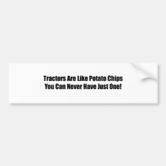 Tractors Are Like Potato Chips You Can Never Have Car Bumper Sticker