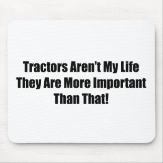 Tractors Arent My Life They Are More Important Tha Mouse Pad