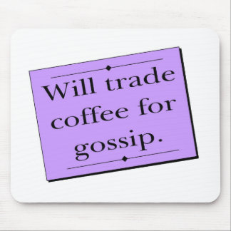 Trade Coffee for Gossip Mousepad