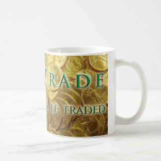 Trade or Be Traded Gold Coin Mug
