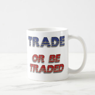 Trade Or Be Traded Mug