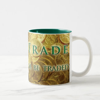 Trade or be Traded Mugs