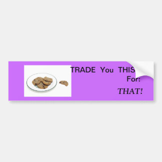 Trade you this! bumper stickers