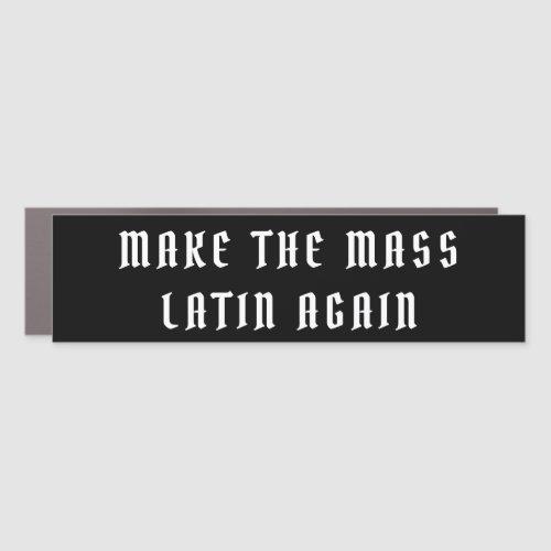 Traditional Catholic MAKE THE MASS LATIN AGAIN Car Magnet