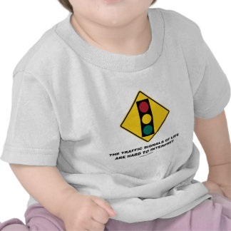 Traffic Signals Of Life Are Hard To Interpret Shirt
