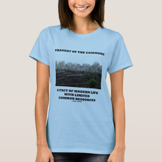Tragedy Of The Commons A Fact Of Modern Life T-Shirt