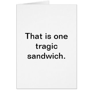 Tragic Sandwich: Snarky Greetings Card