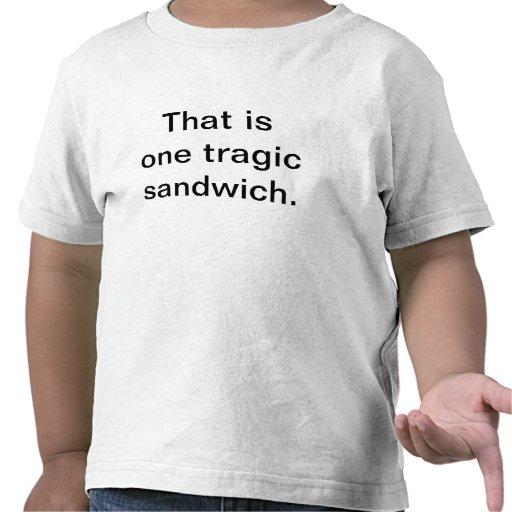 Tragic Sandwich: Toddler Edition Tshirt