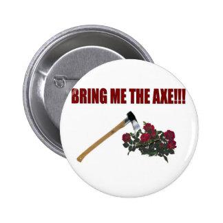 ¡Tráigame el hacha!!! Pin Redondo De 2 Pulgadas
