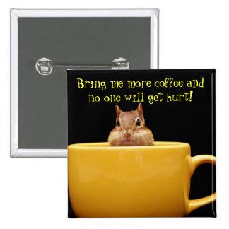 Tráigame más café… pin cuadrada 5 cm