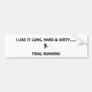 trail runners, I LIKE IT LONG, HARD & DIRTY....... Car Bumper Sticker