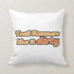 Trail Runners Like it Dirty Throw Pillow