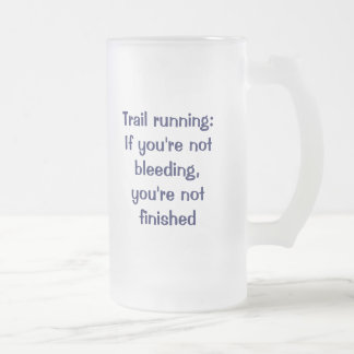 Trail running: Suck it up! Frosted Glass Beer Mug