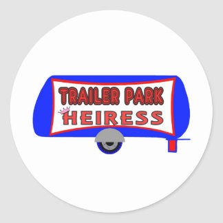 Trailer Park Heiress Classic Round Sticker