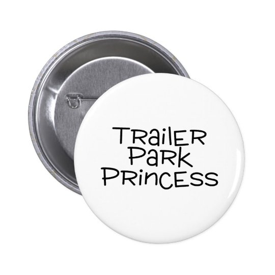 Trailer Park Princess Button