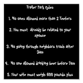 Trailer Park Rules 1. No ones allowed more than... Posters