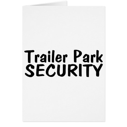 Trailer Park Security Greeting Card