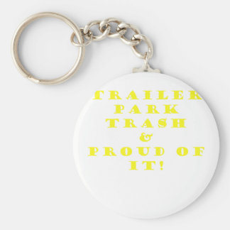 Trailer Park Trash and Proud of It Key Chains