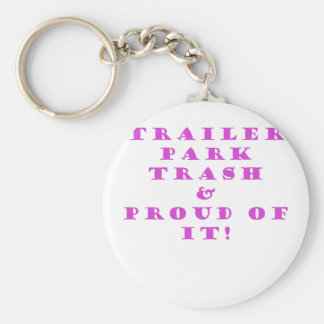 Trailer Park Trash and Proud of It Key Chain