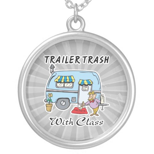 trailer park trash with class round pendant necklace