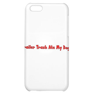 Trailer Trash Ate My Dog iPhone 5C Cover