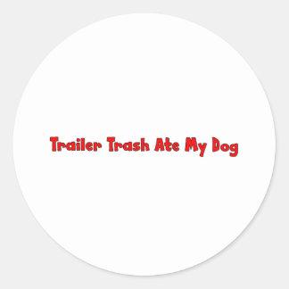 Trailer Trash Ate My Dog Classic Round Sticker