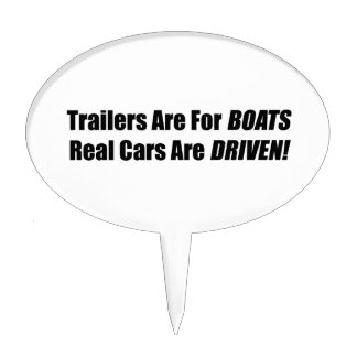 Trailers Are For Boats Real Cars Are Driven Cake Picks