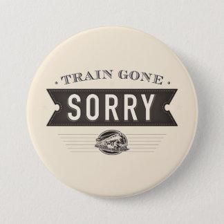 Train gone sorry. ASL idiom button. Pinback Button