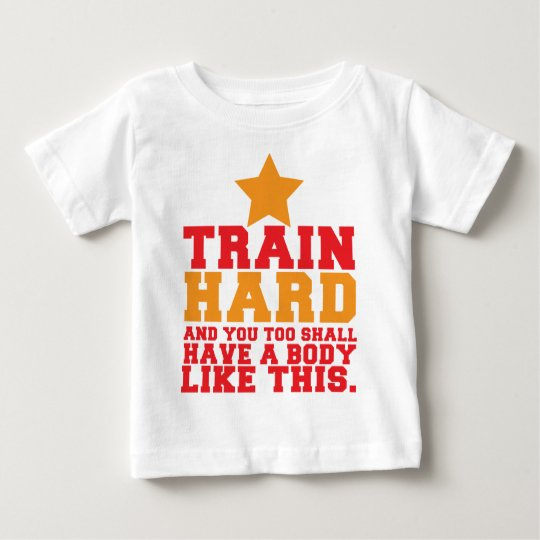 TRAIN HARD and you too shall have a body like this Baby T-Shirt