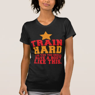 TRAIN HARD and you too shall have a body like this Tshirt