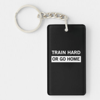 Train Hard or Go Home Keychain