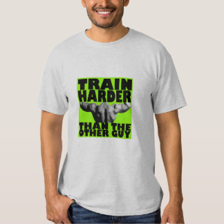Train harder than the other guy, press t shirt