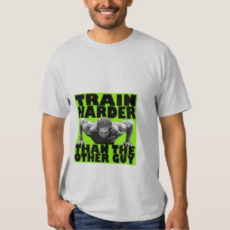 Train Harder then the other guy Tee Shirt