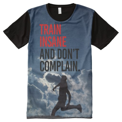 Train Insane And Don 39 T Complain All Over Print T Shirt