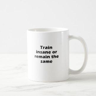 Train Insane or Remain the Same Coffee Mug