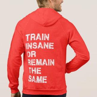 Train Insane or Remain The Same - Gym Motivation Hooded Pullover