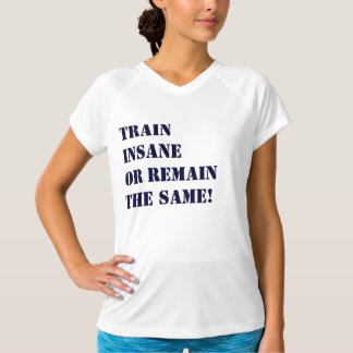 Train Insane! T-Shirt