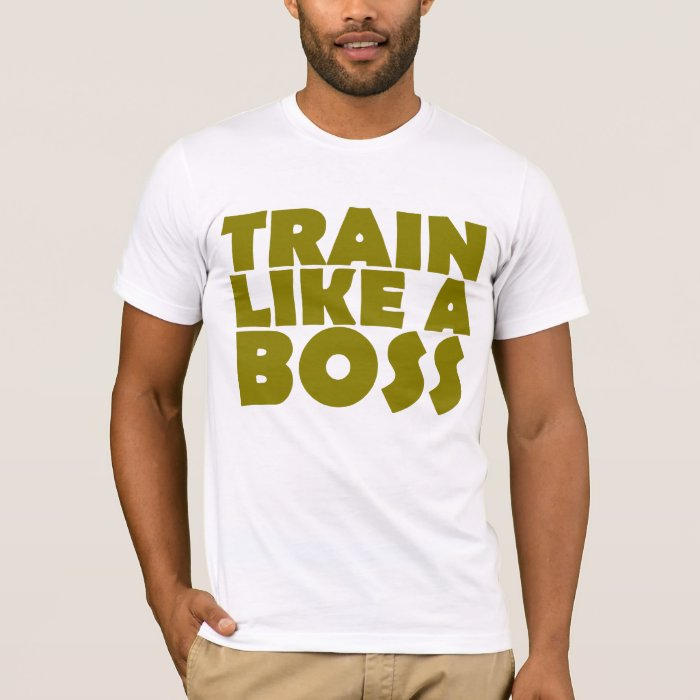 TRAIN LIKE A BOSS T-Shirt