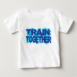 Train TOG ether stay TOG ether share 1. .png Baby T-Shirt