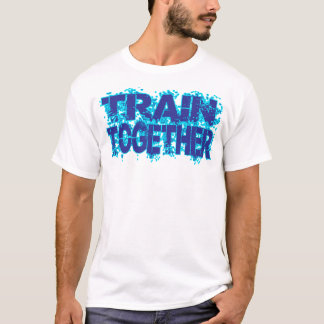 Train TOG ether stay TOG ether share 1. .png T-Shirt