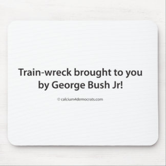 Train-wreck brought to you by George Bush Jr! Mouse Pad